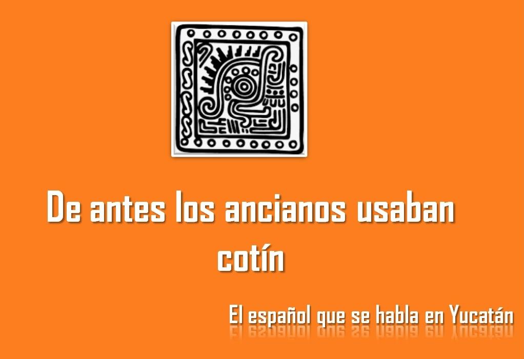 DE ANTES LOS ANCIANOS USABAN COTÍN
