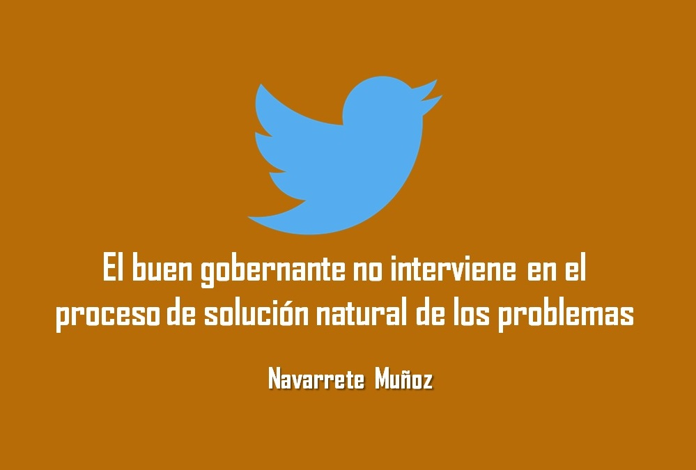 EL BUEN GOBERNANTE NO INTERVIENE EN EL PROCESO DE SOLUCIÓN NATURAL DE LOS PROBLEMAS