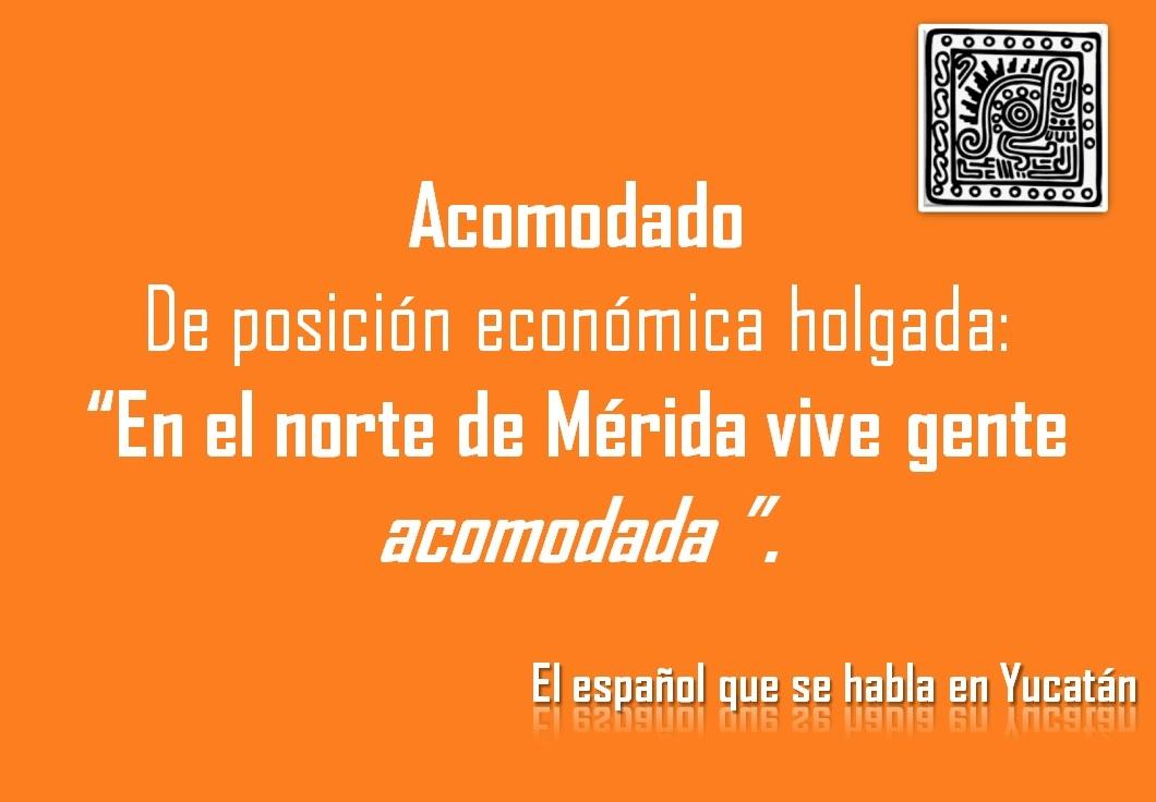 """ACOMODADO: """"EN EL NORTE DE MÉRIDA VIVE GENTE ACOMODADA"""""""