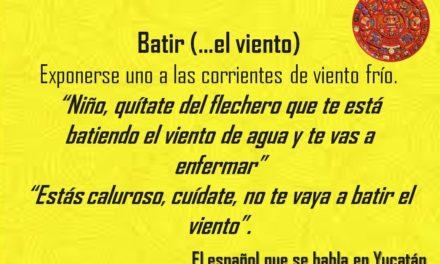 """BATIR: ESTÁS CALUROSO, CUÍDATE, NO TE VAYA A BATIR EL VIENTO"""""""