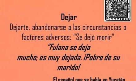 """DEJAR: """"FULANA SE DEJA MUCHO; ES MUY DEJADA, POBRE DE SU MARIDO"""""""