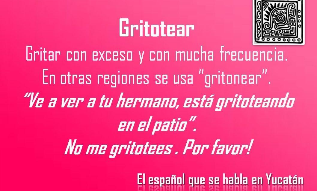 GRITOTEAR: NO ME GRITOTEES . POR FAVOR!