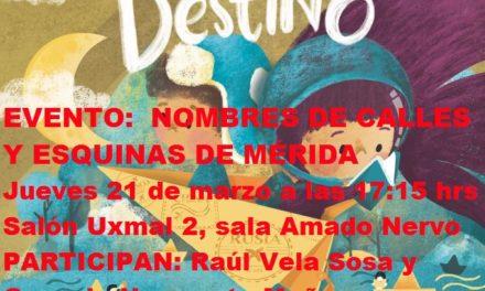 EVENTO FILEY 2019. NOMBRES DE CALLES Y ESQUINAS DE MÉRIDA