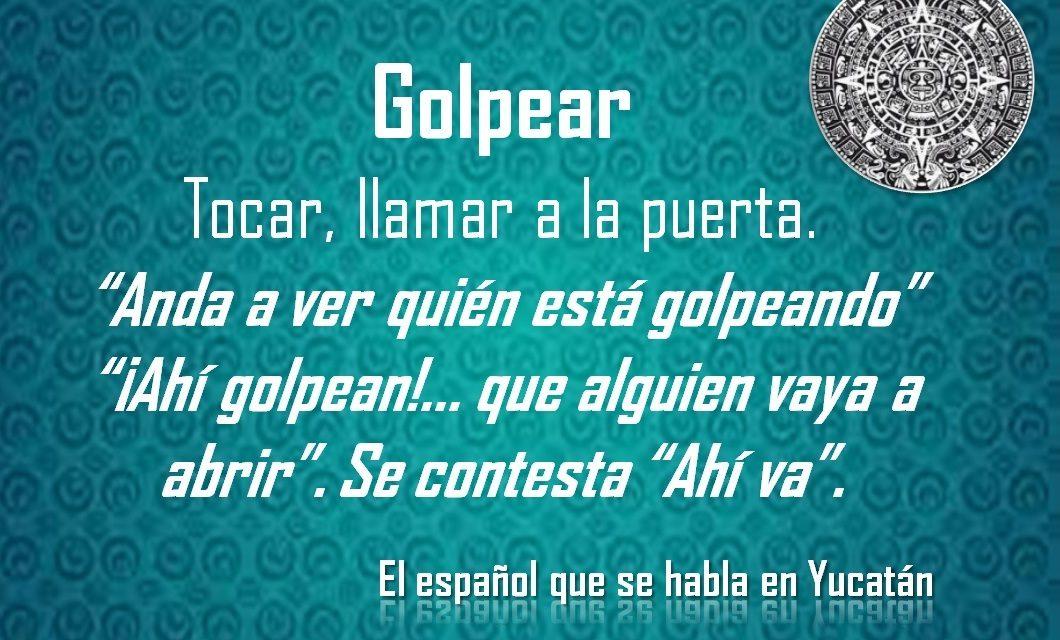 """GOLPEAR: ANDA A VER QUIÉN ESTÁ GOLPEANDO"""""""