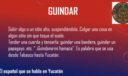"""GUINDAR: """"COLGAR UNA COSA EN ALGÚN SITIO SIN QUE TOQUE EL SUELO""""."""