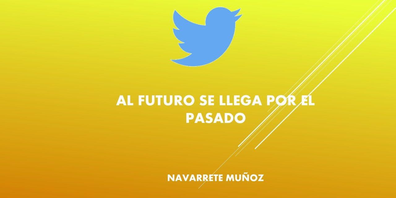 TUIT:  AL FUTURO SE LLEGA POR EL PASADO