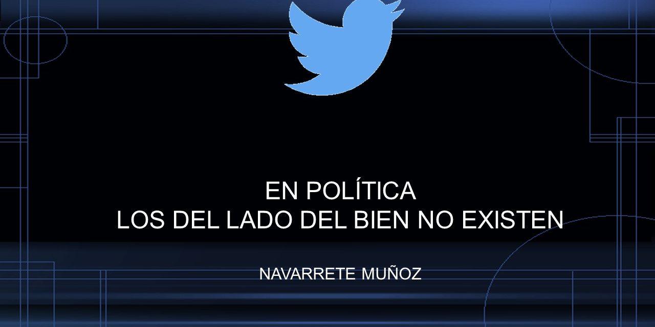 TUIT:  EN POLÍTICA LOS DEL LADO DEL BIEN NO EXISTE
