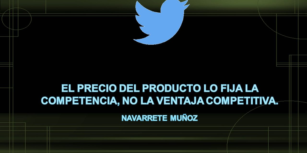 TUIT:  EL PRECIO DEL PRODUCTO LO FIJA LA COMPETENCIA, NO LA VENTAJA COMPETITIVA