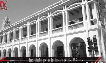 VIDEO:  EL INSTITUTO PARA LA HISTORIA DE MÉRIDA