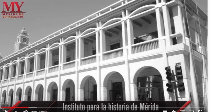 VIDEO:  EL INSTITUTO PARA LA HISTORIA DE MÉRIDA
