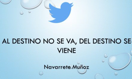TUIT:  EL DESTINO NO SE VA, EL DESTINO SE VIENE