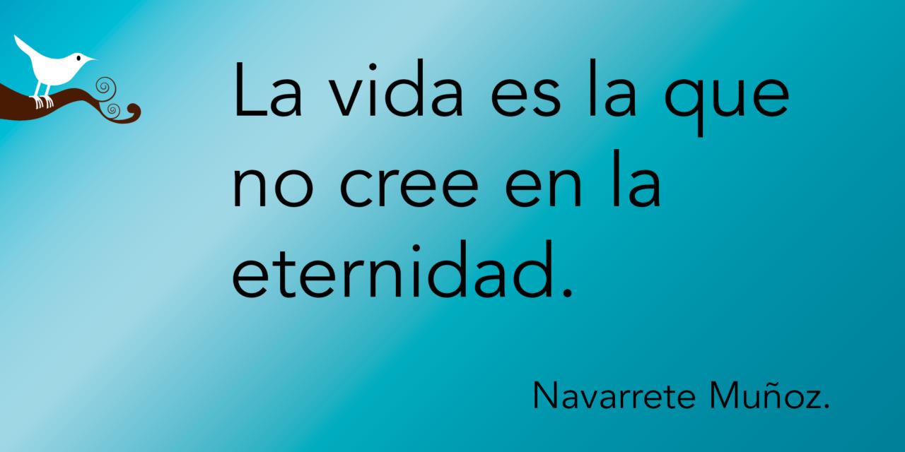 Tuit: La vida es la que no cree en la eternidad.