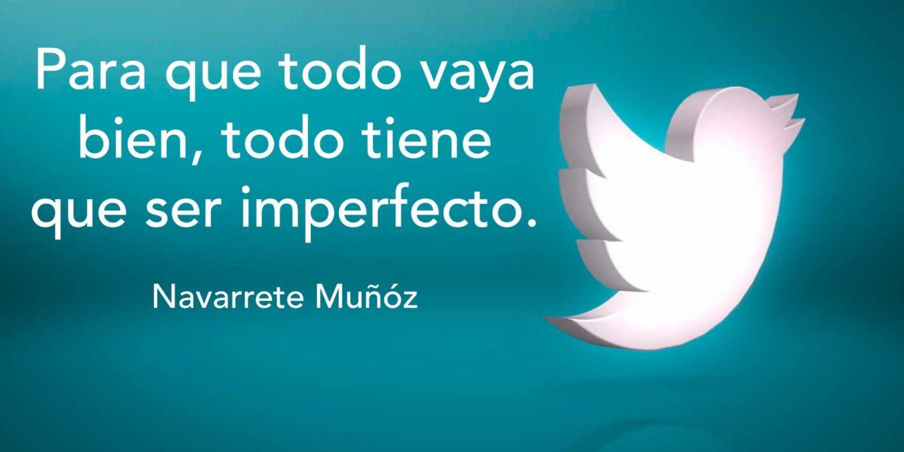Tuit: Para que todo vaya bien, todo tiene que ser imperfecto.