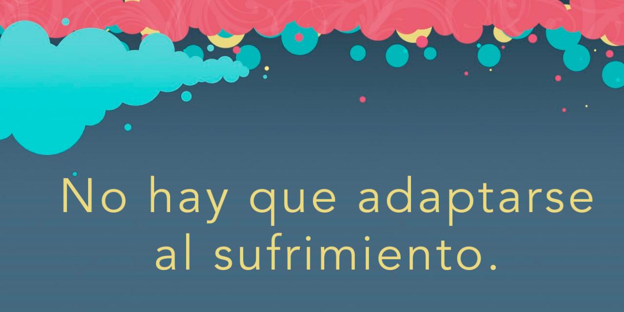 Tuit: No hay que adaptarse al sufrimiento