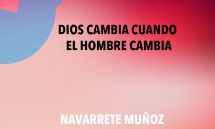 TUIT: DIOS CAMBIA CUANDO EL HOMBRE CAMBIA