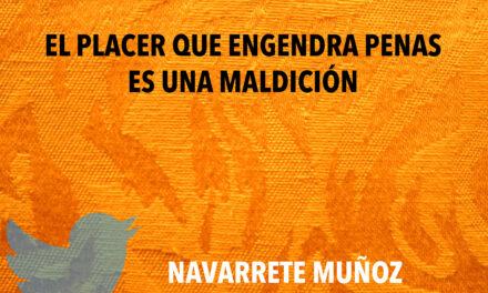TUIT: EL PLACER QUE ENGENDRA PENAS ES UNA MALDICIÓN