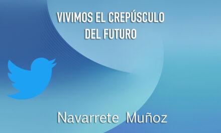 TUIT: VIVIMOS EL CREPÚSCULO DEL FUTURO