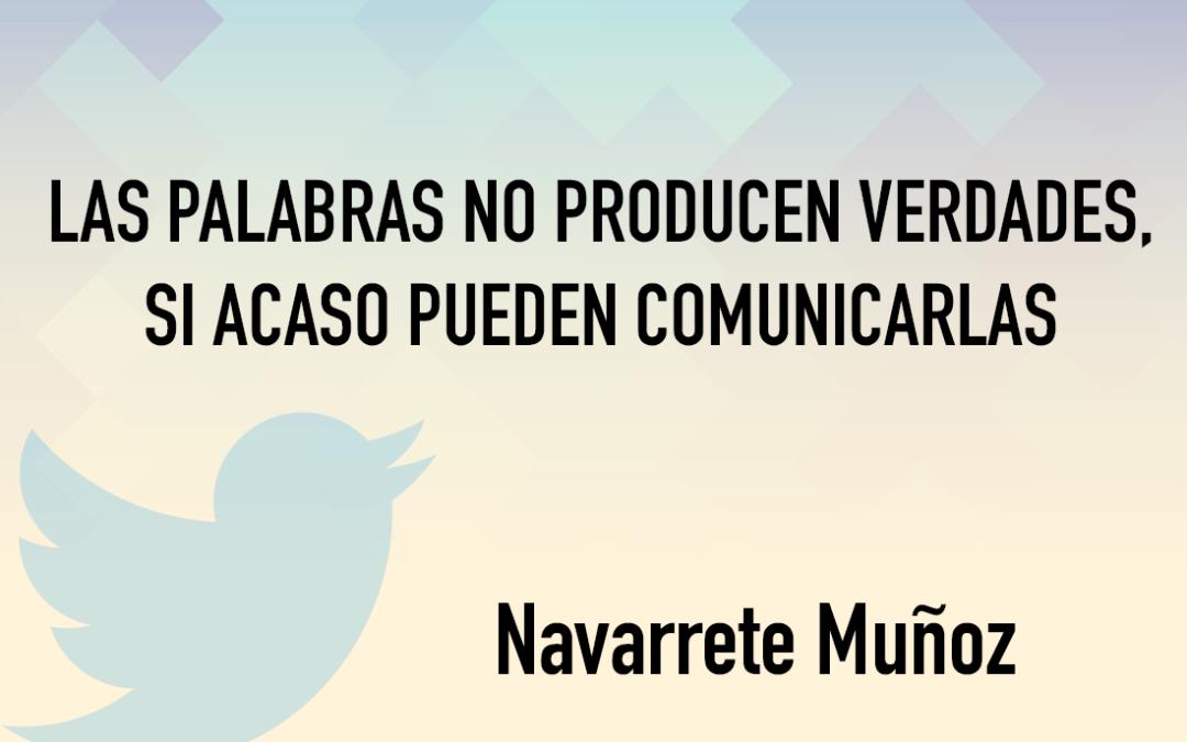 LAS PALABRAS NO PRODUCEN VERDADES, SI ACASO PUEDEN COMUNICARLAS