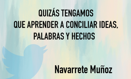 QUIZÁS TENGAMOS QUE APRENDER A CONCILIAR IDEAS, PALABRAS Y HECHOS