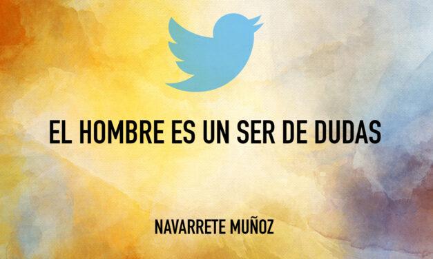 TUIT: EL HOMBRE ES UN SER DE DUDAS
