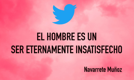 Tuit: El hombre es un ser eternamente insatisfecho