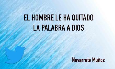 EL HOMBRE LE HA QUITADO LA PALABRA A DIOS