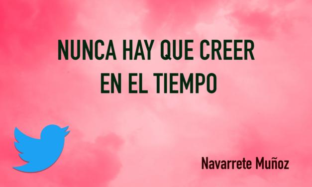 TUIT: NUNCA HAY QUE CREER EN EL TIEMPO