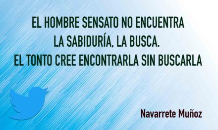 TUIT: EL HOMBRE SENSATO NO ENCUENTRA LA SABIDURÍA, LA BUSCA