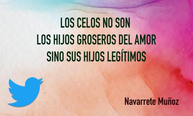 TUIT:LOS CELOS NO SON LOS HIJOS GROSEROS DEL AMOR