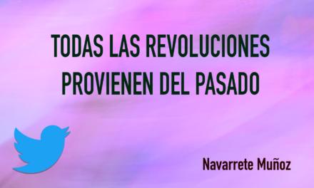 TUIT: TODAS LAS REVOLUCIONES PROVIENEN DEL PASADO
