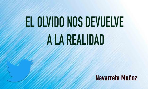 TUIT: EL OLVIDO NOS DEVUELVE A LA REALIDAD