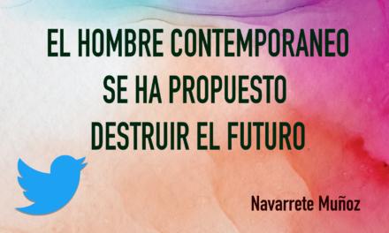 TUIT: EL HOMBRE CONTEMPORANEO SE HA PROPUESTO DESTRUIR EL FUTURO