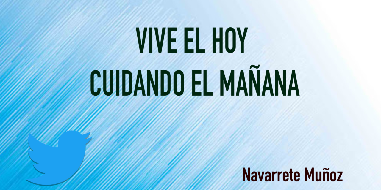 TUIT: VIVE EL HOY CUIDANDO EL MAÑANA
